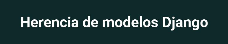 Herencias de modelos en Django