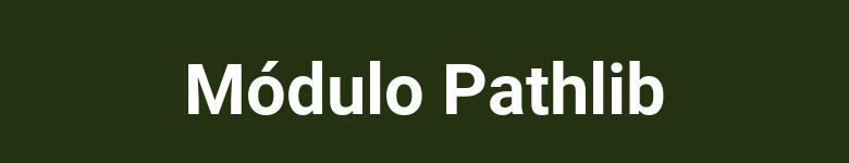 Módulo Pathlib Python