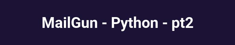 Enviar correos con Mail Gun y Python pt2